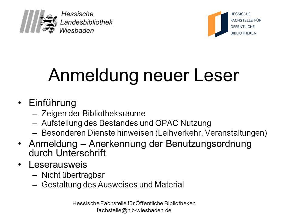Hessische Fachstelle für Öffentliche Bibliotheken fachstelle@hlb-wiesbaden.de Anmeldung neuer Leser Einführung –Zeigen der Bibliotheksräume –Aufstellu