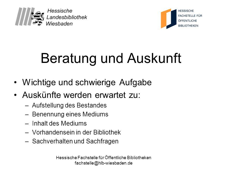 Hessische Fachstelle für Öffentliche Bibliotheken fachstelle@hlb-wiesbaden.de Beratung und Auskunft Wichtige und schwierige Aufgabe Auskünfte werden e