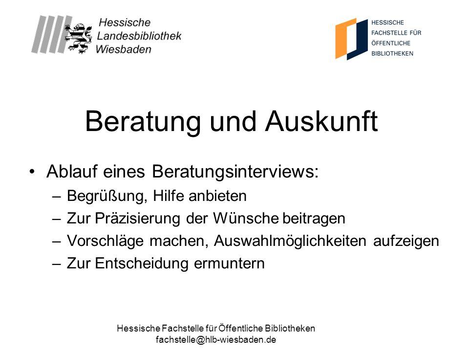Hessische Fachstelle für Öffentliche Bibliotheken fachstelle@hlb-wiesbaden.de Beratung und Auskunft Ablauf eines Beratungsinterviews: –Begrüßung, Hilf