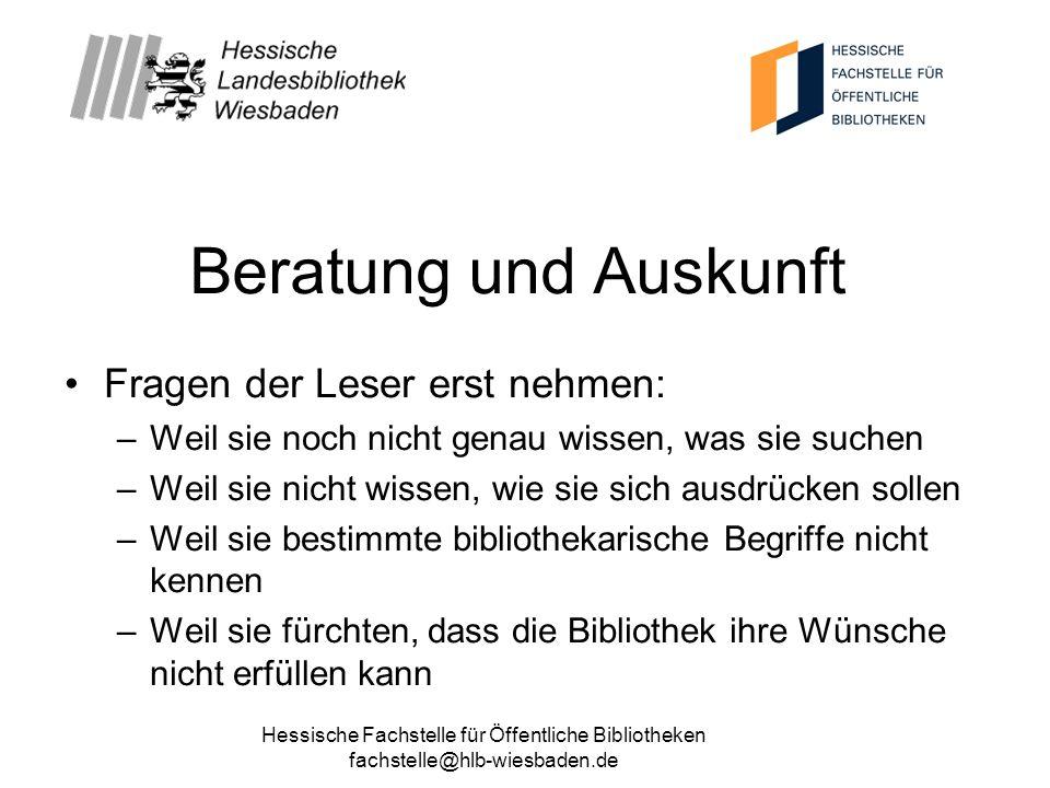 Hessische Fachstelle für Öffentliche Bibliotheken fachstelle@hlb-wiesbaden.de Beratung und Auskunft Fragen der Leser erst nehmen: –Weil sie noch nicht
