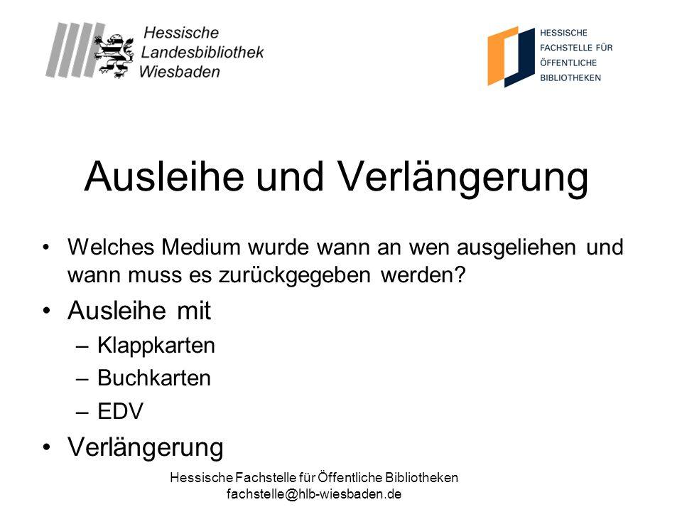 Hessische Fachstelle für Öffentliche Bibliotheken fachstelle@hlb-wiesbaden.de Ausleihe und Verlängerung Welches Medium wurde wann an wen ausgeliehen u