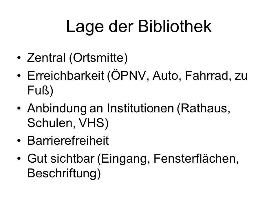 Lage der Bibliothek Zentral (Ortsmitte) Erreichbarkeit (ÖPNV, Auto, Fahrrad, zu Fuß) Anbindung an Institutionen (Rathaus, Schulen, VHS) Barrierefreihe
