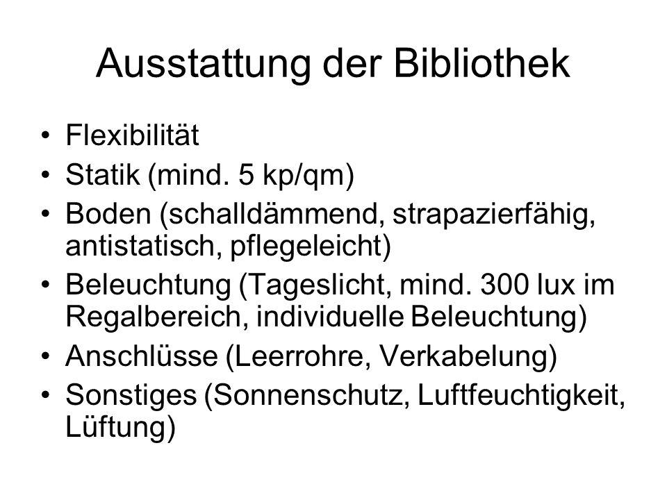 Ausstattung der Bibliothek Flexibilität Statik (mind. 5 kp/qm) Boden (schalldämmend, strapazierfähig, antistatisch, pflegeleicht) Beleuchtung (Tagesli