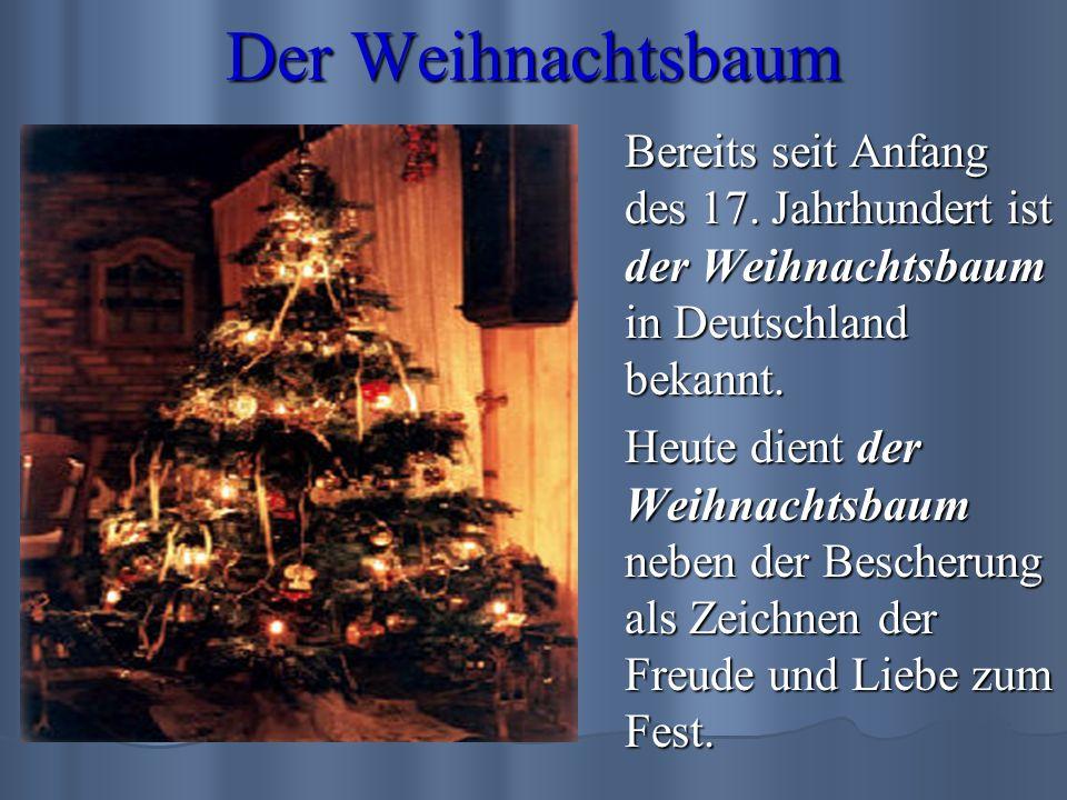 Der Weihnachtsbaum Bereits seit Anfang des 17. Jahrhundert ist der Weihnachtsbaum in Deutschland bekannt. Heute dient der Weihnachtsbaum neben der Bes