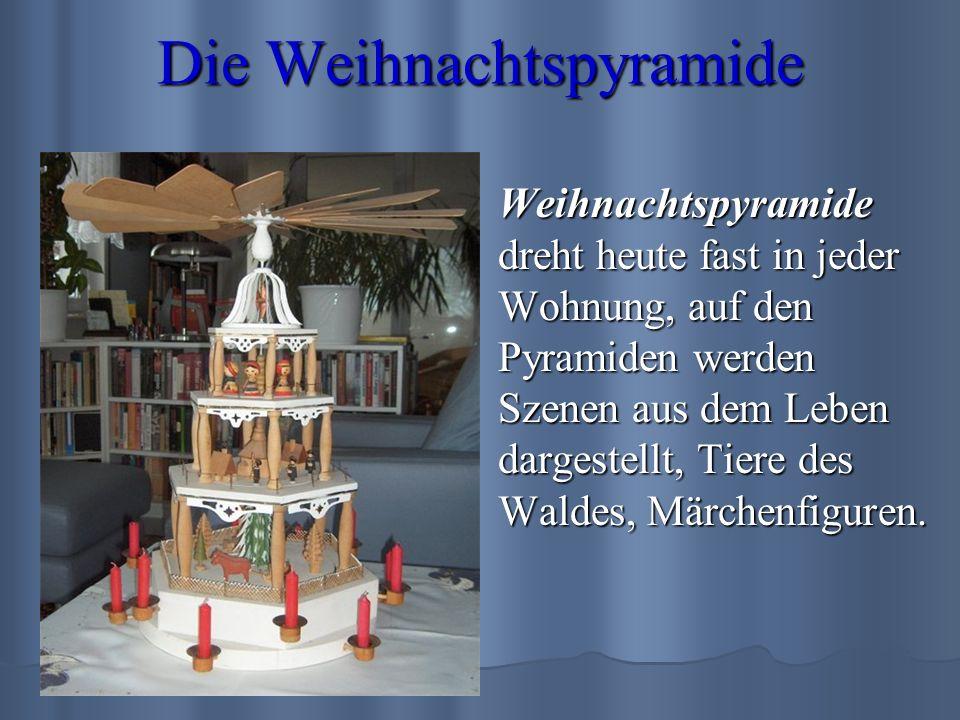 Die Weihnachtspyramide Weihnachtspyramide dreht heute fast in jeder Wohnung, auf den Pyramiden werden Szenen aus dem Leben dargestellt, Tiere des Wald