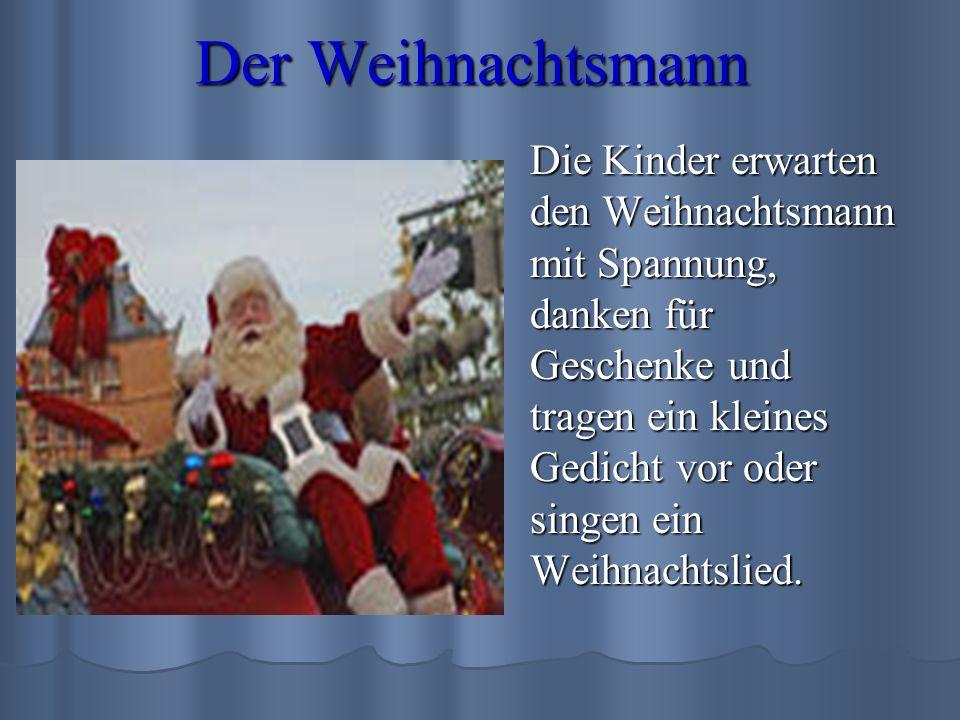 Der Weihnachtsmann Die Kinder erwarten den Weihnachtsmann mit Spannung, danken für Geschenke und tragen ein kleines Gedicht vor oder singen ein Weihna