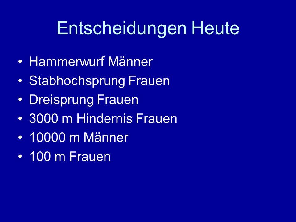 Entscheidungen Heute Hammerwurf Männer Stabhochsprung Frauen Dreisprung Frauen 3000 m Hindernis Frauen 10000 m Männer 100 m Frauen