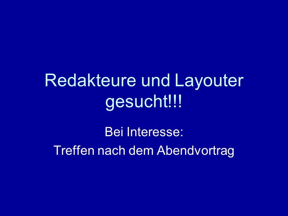Redakteure und Layouter gesucht!!! Bei Interesse: Treffen nach dem Abendvortrag