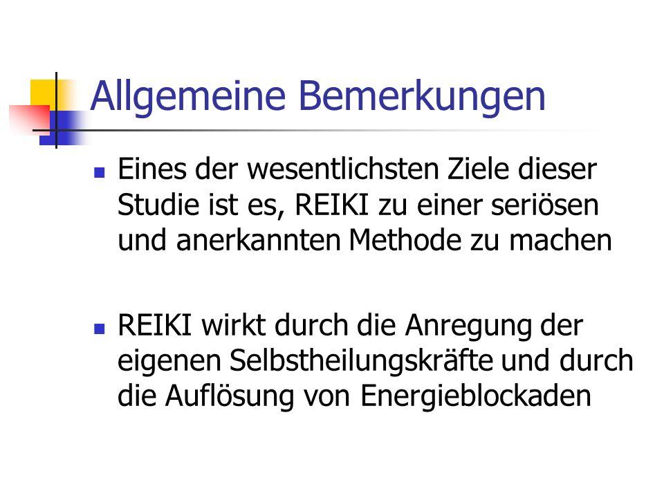 Allgemeine Bemerkungen Eines der wesentlichsten Ziele dieser Studie ist es, REIKI zu einer seriösen und anerkannten Methode zu machen REIKI wirkt durch die Anregung der eigenen Selbstheilungskräfte und durch die Auflösung von Energieblockaden