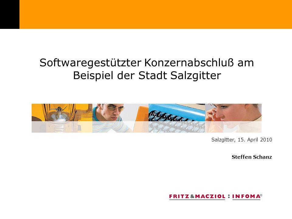 1 Softwaregestützter Konzernabschluß am Beispiel der Stadt Salzgitter Salzgitter, 15. April 2010 Steffen Schanz