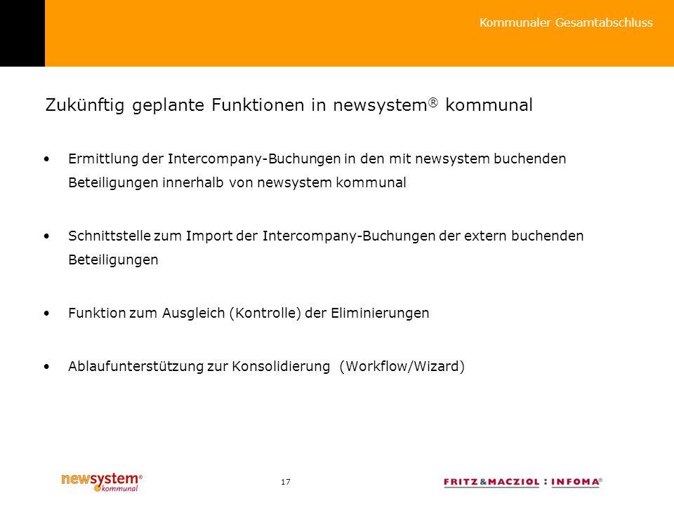 17 Zukünftig geplante Funktionen in newsystem ® kommunal Ermittlung der Intercompany-Buchungen in den mit newsystem buchenden Beteiligungen innerhalb