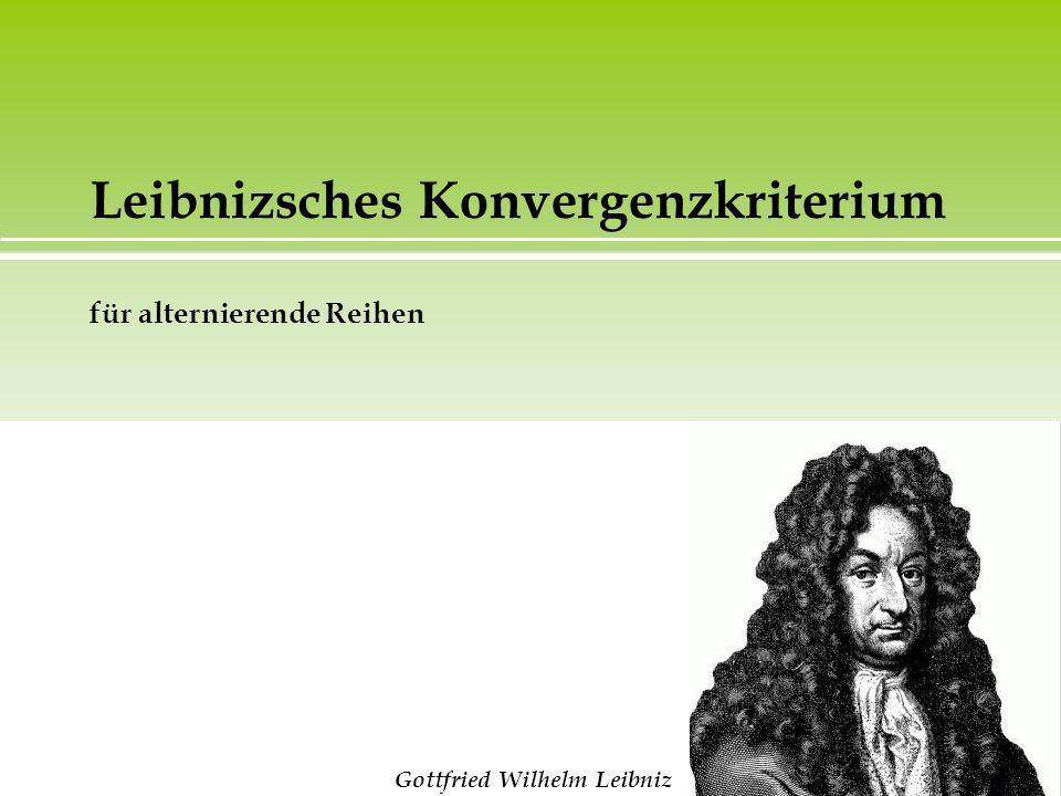 Leibnizsches Konvergenzkriterium für alternierende Reihen Gottfried Wilhelm Leibniz
