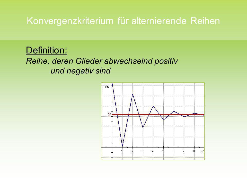 Konvergenzkriterium für alternierende Reihen Definition: Reihe, deren Glieder abwechselnd positiv und negativ sind