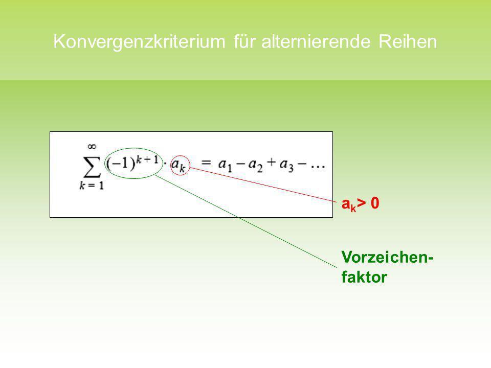 Konvergenzkriterium für alternierende Reihen a k > 0 Vorzeichen- faktor