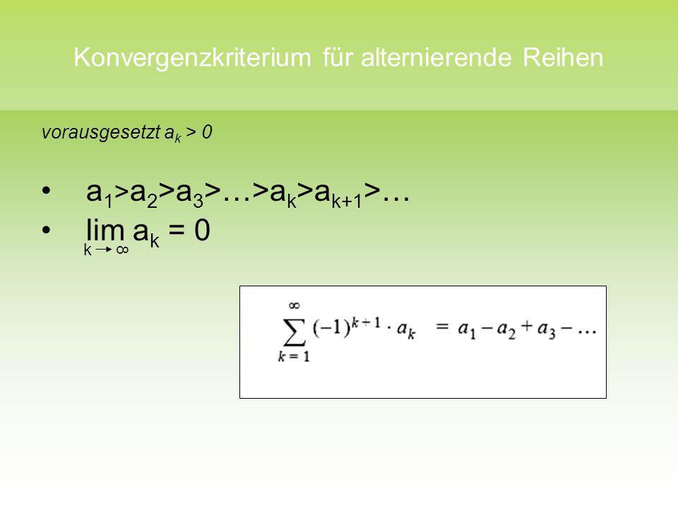Konvergenzkriterium für alternierende Reihen vorausgesetzt a k > 0 a 1 > a 2 >a 3 >…>a k >a k+1 >… lim a k = 0 k 8