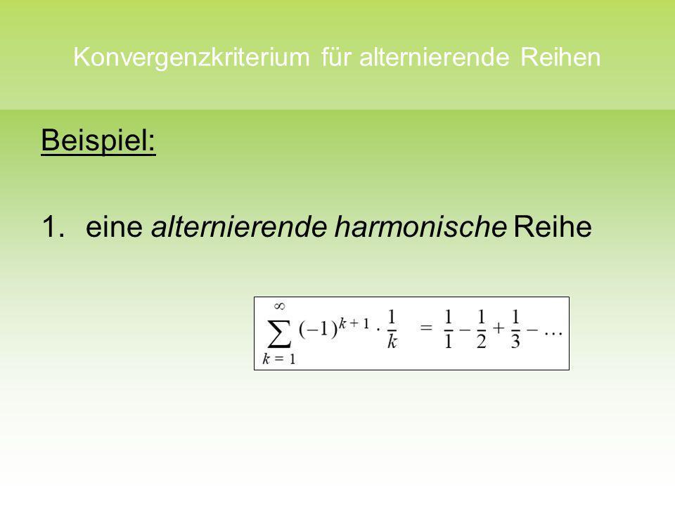 Konvergenzkriterium für alternierende Reihen Beispiel: 1. eine alternierende harmonische Reihe