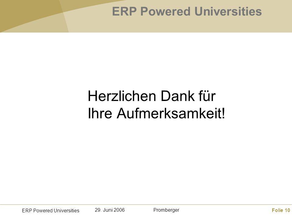 Folie 10 ERP Powered Universities Promberger29. Juni 2006 ERP Powered Universities Herzlichen Dank für Ihre Aufmerksamkeit!