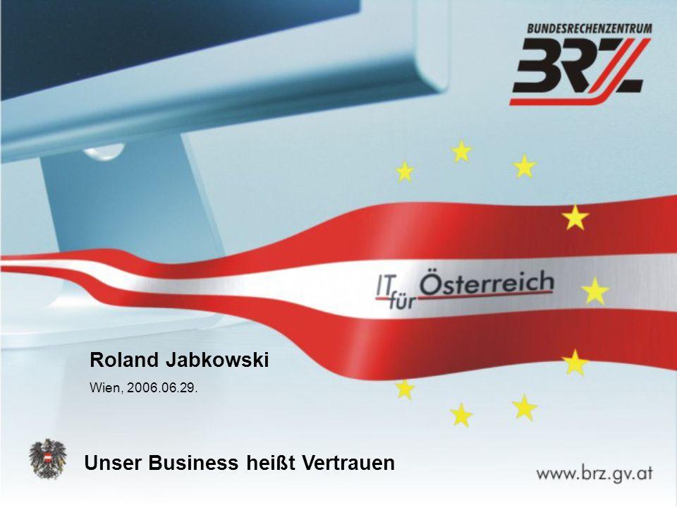 Unser Business heißt Vertrauen Roland Jabkowski Wien, 2006.06.29.