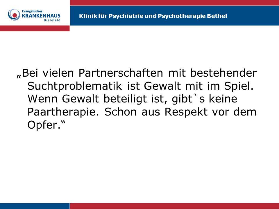 Klinik für Psychiatrie und Psychotherapie Bethel Bei vielen Partnerschaften mit bestehender Suchtproblematik ist Gewalt mit im Spiel. Wenn Gewalt bete