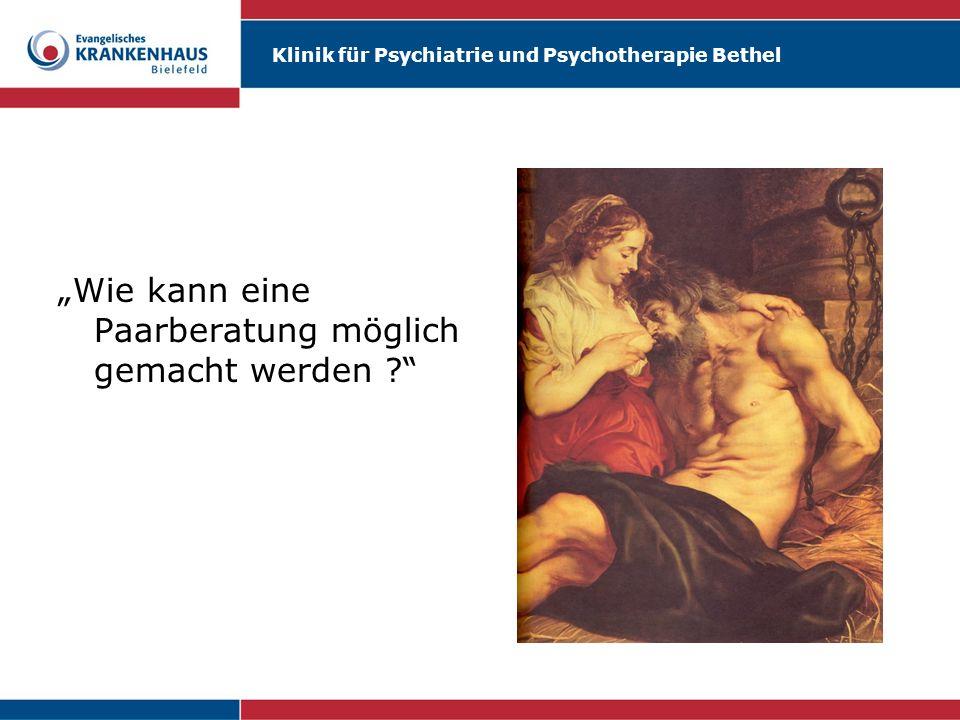 Klinik für Psychiatrie und Psychotherapie Bethel Wie kann eine Paarberatung möglich gemacht werden ?