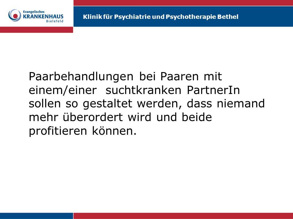Klinik für Psychiatrie und Psychotherapie Bethel Paarbehandlungen bei Paaren mit einem/einer suchtkranken PartnerIn sollen so gestaltet werden, dass n