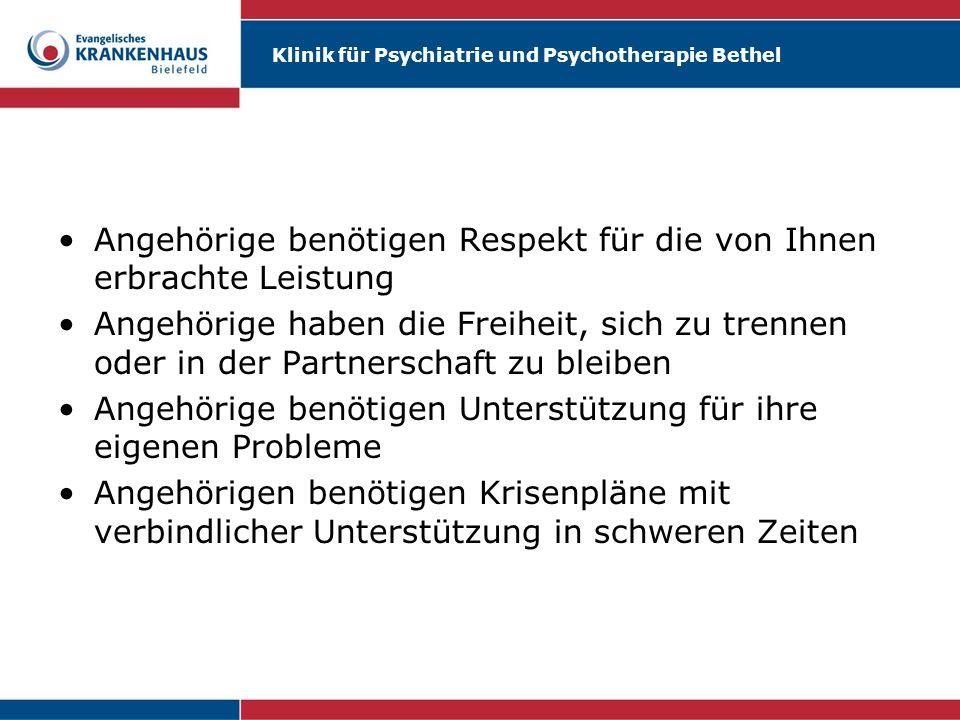 Klinik für Psychiatrie und Psychotherapie Bethel Angehörige benötigen Respekt für die von Ihnen erbrachte Leistung Angehörige haben die Freiheit, sich