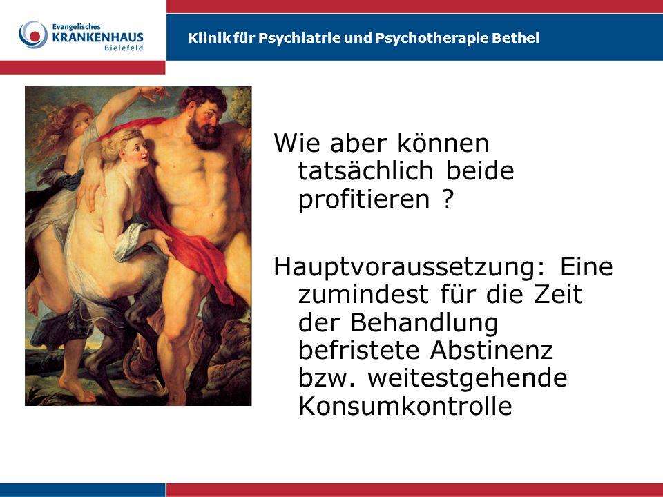 Klinik für Psychiatrie und Psychotherapie Bethel Wie aber können tatsächlich beide profitieren ? Hauptvoraussetzung: Eine zumindest für die Zeit der B