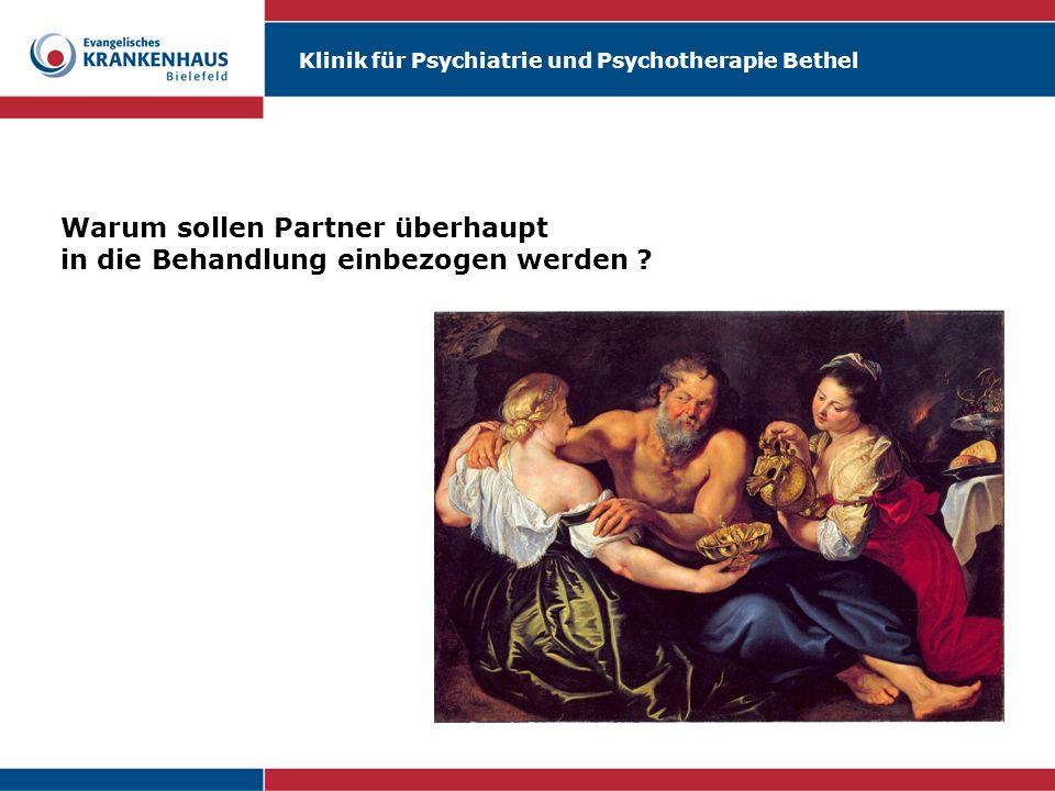 Klinik für Psychiatrie und Psychotherapie Bethel Warum sollen Partner überhaupt in die Behandlung einbezogen werden ?