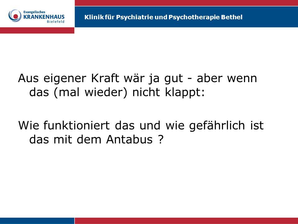 Klinik für Psychiatrie und Psychotherapie Bethel Aus eigener Kraft wär ja gut - aber wenn das (mal wieder) nicht klappt: Wie funktioniert das und wie
