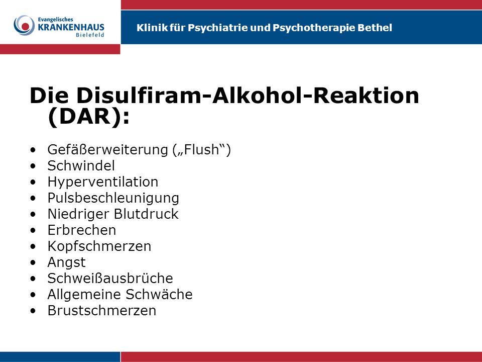 Klinik für Psychiatrie und Psychotherapie Bethel Die Disulfiram-Alkohol-Reaktion (DAR): Gefäßerweiterung (Flush) Schwindel Hyperventilation Pulsbeschl