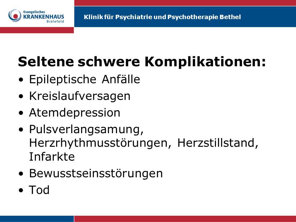 Klinik für Psychiatrie und Psychotherapie Bethel Seltene schwere Komplikationen: Epileptische Anfälle Kreislaufversagen Atemdepression Pulsverlangsamu
