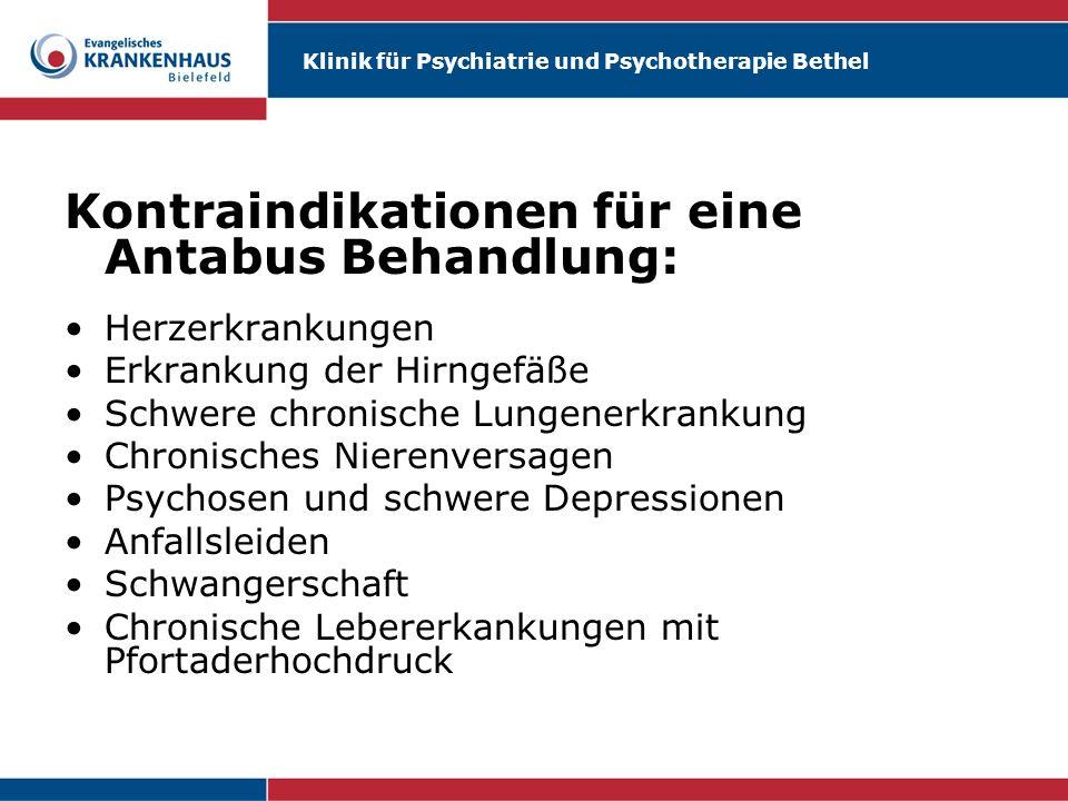 Klinik für Psychiatrie und Psychotherapie Bethel Kontraindikationen für eine Antabus Behandlung: Herzerkrankungen Erkrankung der Hirngefäße Schwere ch