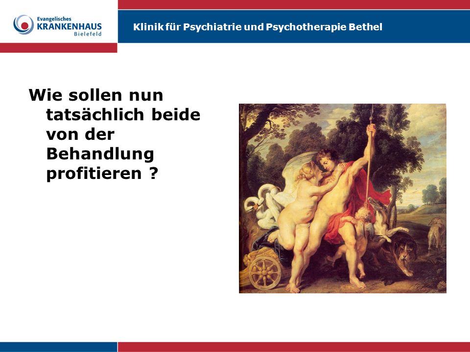 Klinik für Psychiatrie und Psychotherapie Bethel Wie sollen nun tatsächlich beide von der Behandlung profitieren ?