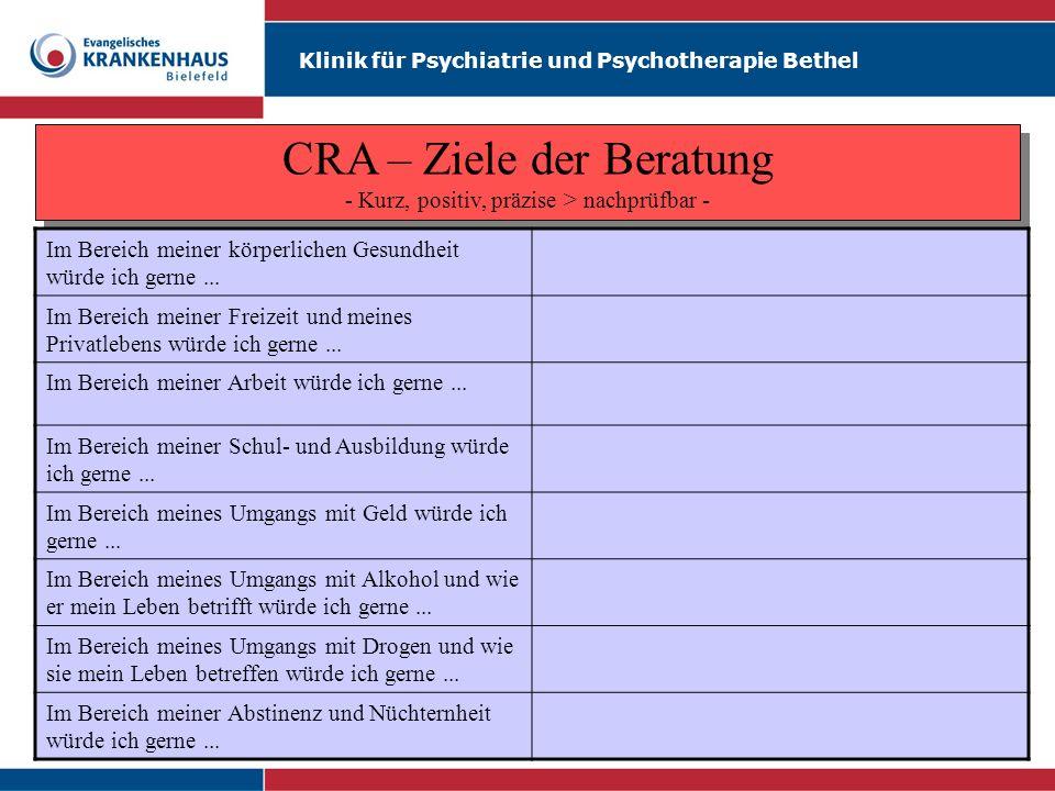Klinik für Psychiatrie und Psychotherapie Bethel CRA – Ziele der Beratung - Kurz, positiv, präzise > nachprüfbar - Im Bereich meiner körperlichen Gesu
