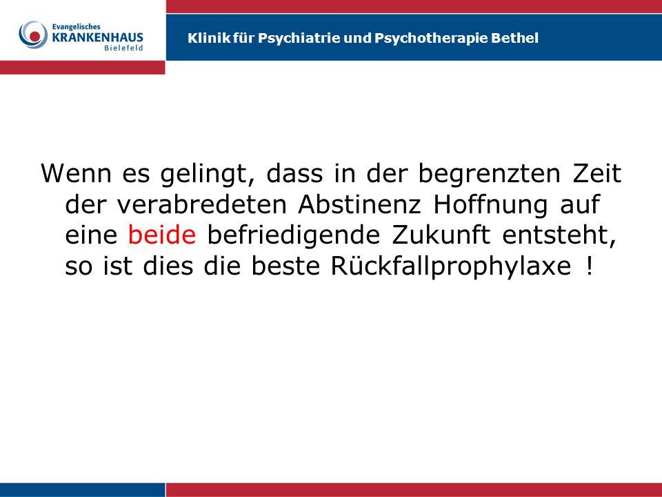 Klinik für Psychiatrie und Psychotherapie Bethel Wenn es gelingt, dass in der begrenzten Zeit der verabredeten Abstinenz Hoffnung auf eine beide befri