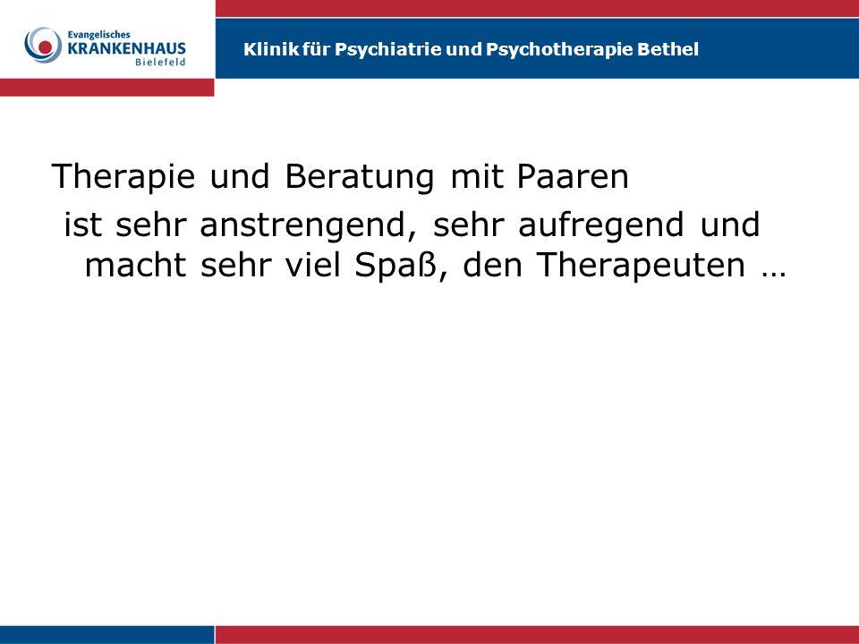 Klinik für Psychiatrie und Psychotherapie Bethel Therapie und Beratung mit Paaren ist sehr anstrengend, sehr aufregend und macht sehr viel Spaß, den T