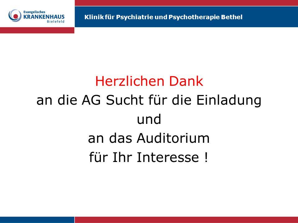 Klinik für Psychiatrie und Psychotherapie Bethel Herzlichen Dank an die AG Sucht für die Einladung und an das Auditorium für Ihr Interesse !