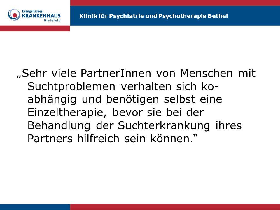 Klinik für Psychiatrie und Psychotherapie Bethel Sehr viele PartnerInnen von Menschen mit Suchtproblemen verhalten sich ko- abhängig und benötigen sel