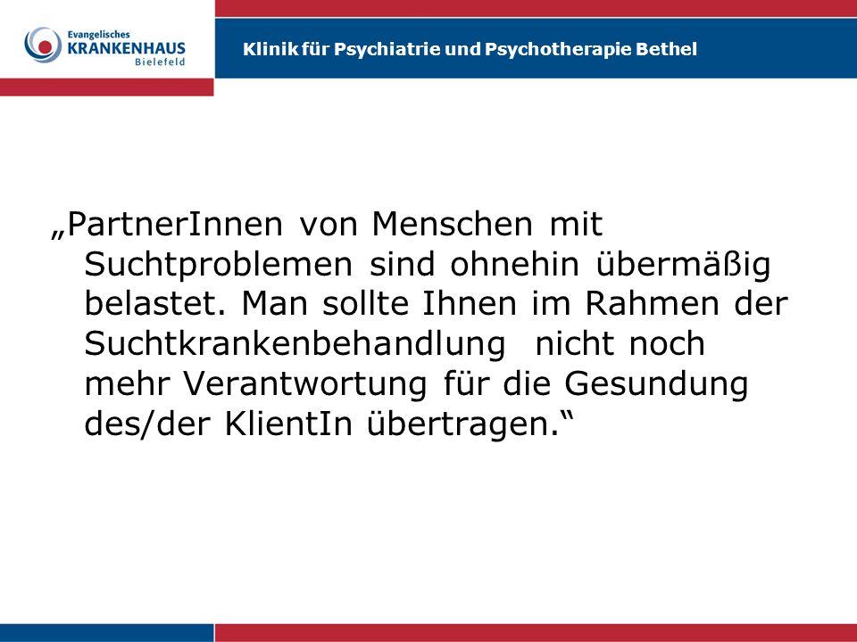 Klinik für Psychiatrie und Psychotherapie Bethel PartnerInnen von Menschen mit Suchtproblemen sind ohnehin übermäßig belastet. Man sollte Ihnen im Rah