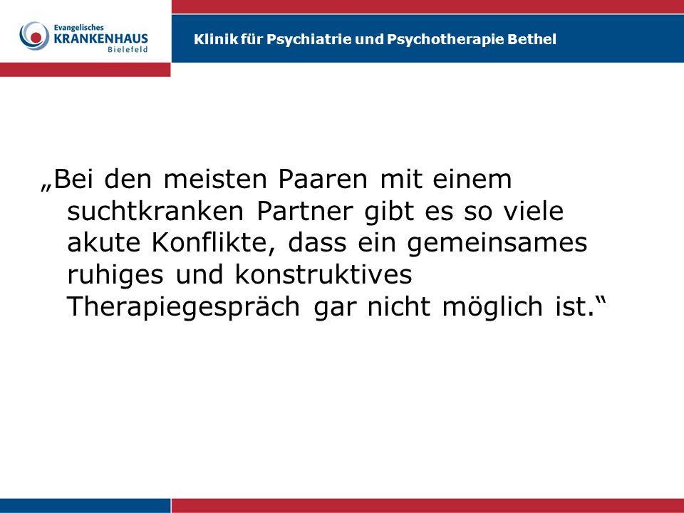Klinik für Psychiatrie und Psychotherapie Bethel Bei den meisten Paaren mit einem suchtkranken Partner gibt es so viele akute Konflikte, dass ein geme