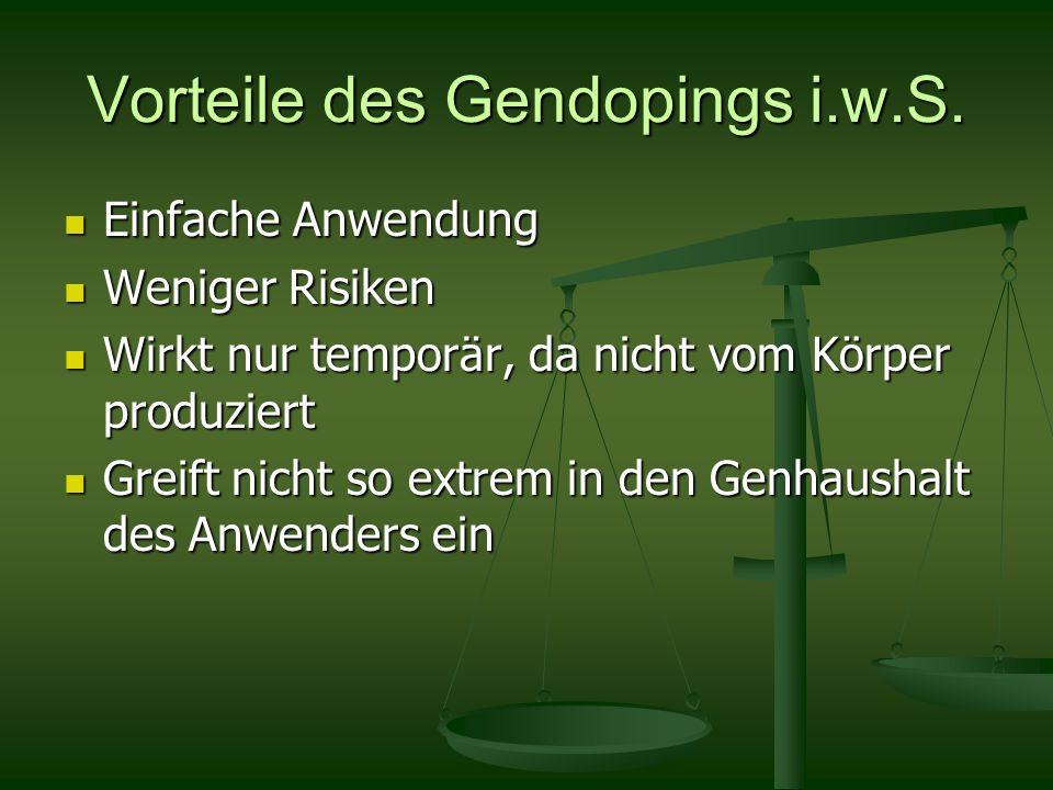 Vorteile des Gendopings i.w.S. Einfache Anwendung Einfache Anwendung Weniger Risiken Weniger Risiken Wirkt nur temporär, da nicht vom Körper produzier