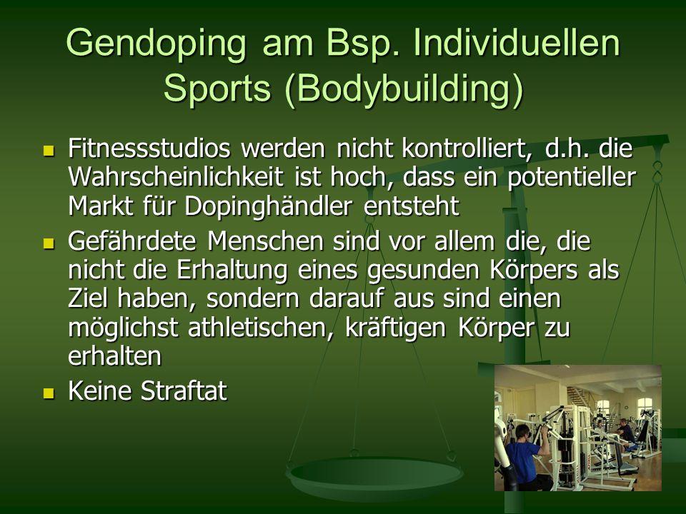 Gendoping am Bsp. Individuellen Sports (Bodybuilding) Fitnessstudios werden nicht kontrolliert, d.h. die Wahrscheinlichkeit ist hoch, dass ein potenti