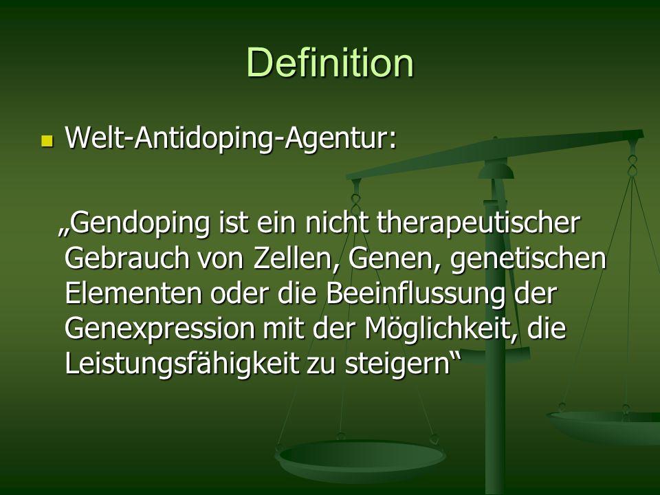 Definition Welt-Antidoping-Agentur: Welt-Antidoping-Agentur: Gendoping ist ein nicht therapeutischer Gebrauch von Zellen, Genen, genetischen Elementen