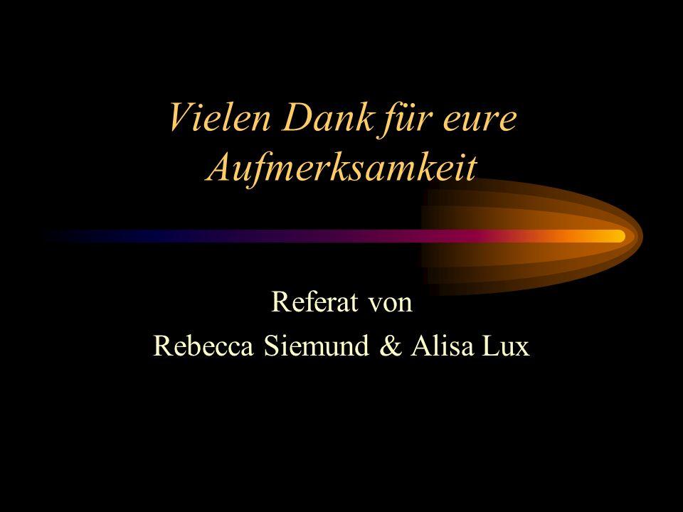 Vielen Dank für eure Aufmerksamkeit Referat von Rebecca Siemund & Alisa Lux