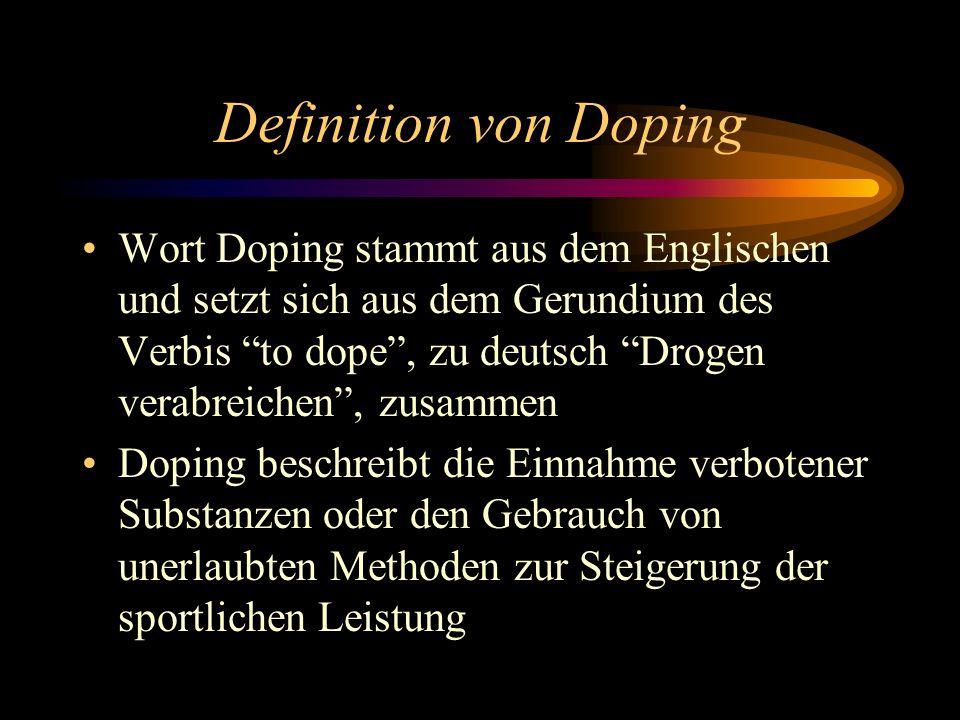 Definition von Doping Wort Doping stammt aus dem Englischen und setzt sich aus dem Gerundium des Verbis to dope, zu deutsch Drogen verabreichen, zusammen Doping beschreibt die Einnahme verbotener Substanzen oder den Gebrauch von unerlaubten Methoden zur Steigerung der sportlichen Leistung