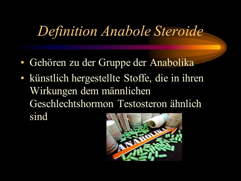 Definition Anabole Steroide Gehören zu der Gruppe der Anabolika künstlich hergestellte Stoffe, die in ihren Wirkungen dem männlichen Geschlechtshormon Testosteron ähnlich sind