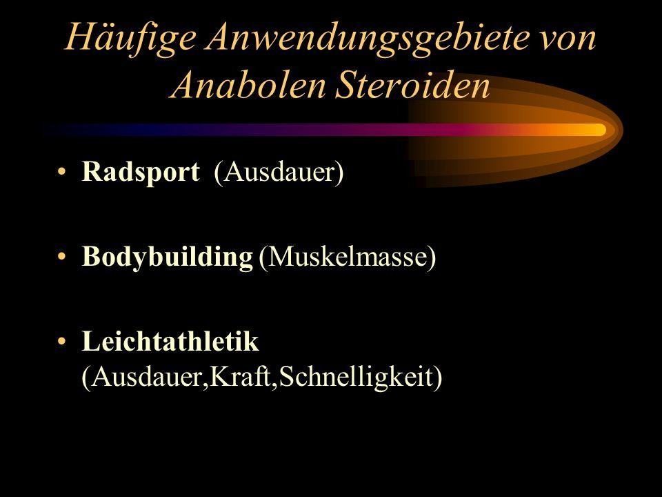 Häufige Anwendungsgebiete von Anabolen Steroiden Radsport (Ausdauer) Bodybuilding (Muskelmasse) Leichtathletik (Ausdauer,Kraft,Schnelligkeit)
