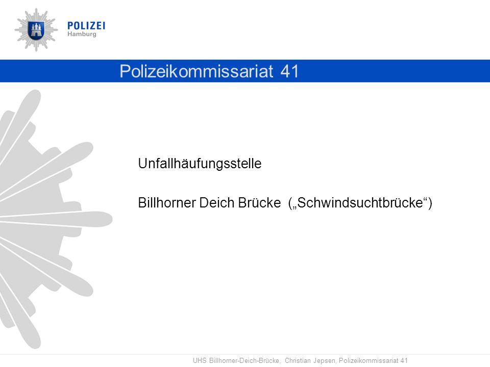 UHS Billhorner-Deich-Brücke, Christian Jepsen, Polizeikommissariat 41 Polizeikommissariat 41 Unfallhäufungsstelle Billhorner Deich Brücke (Schwindsuch