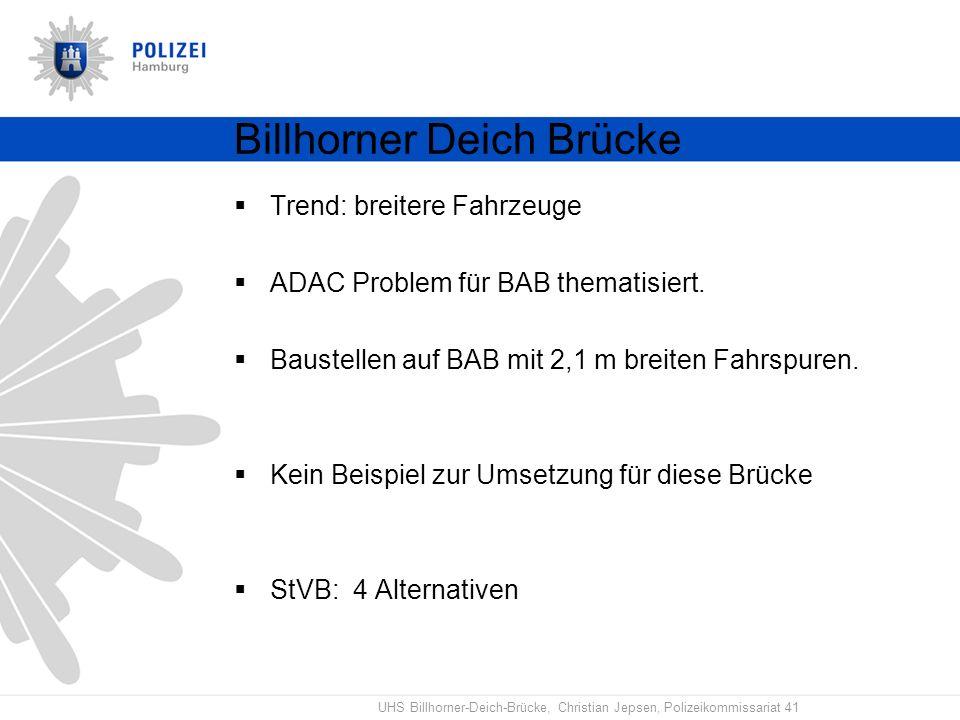 UHS Billhorner-Deich-Brücke, Christian Jepsen, Polizeikommissariat 41 Billhorner Deich Brücke Trend: breitere Fahrzeuge ADAC Problem für BAB thematisi