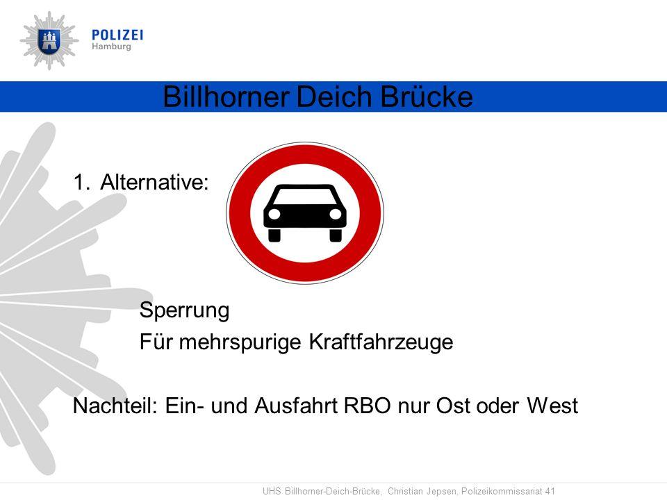 UHS Billhorner-Deich-Brücke, Christian Jepsen, Polizeikommissariat 41 Billhorner Deich Brücke 1.Alternative: Sperrung Für mehrspurige Kraftfahrzeuge N